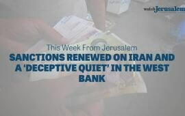 Sanctions Renewed on Iran and a 'Deceptive Quiet' in the West Bank